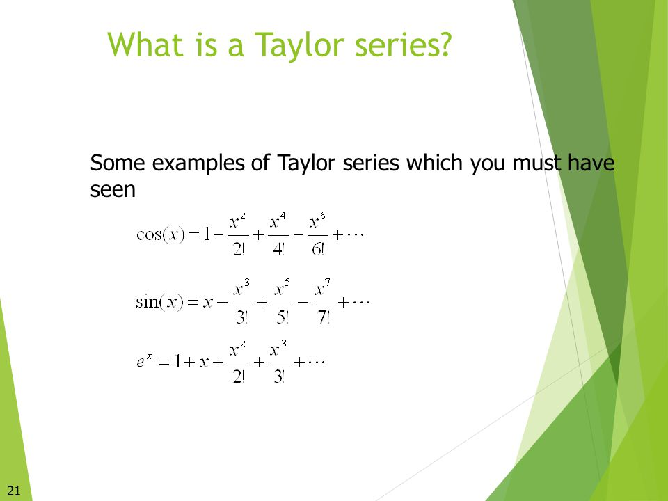 What is a Taylor series Some examples of Taylor series which you must have seen 21