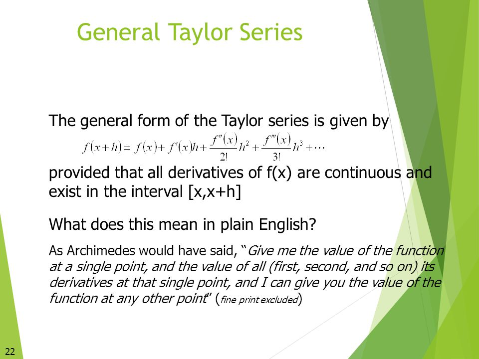 General Taylor Series The general form of the Taylor series is given by.