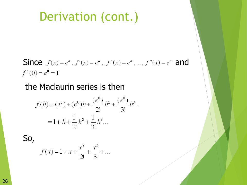 Derivation (cont.) Since and the Maclaurin series is then So, 26