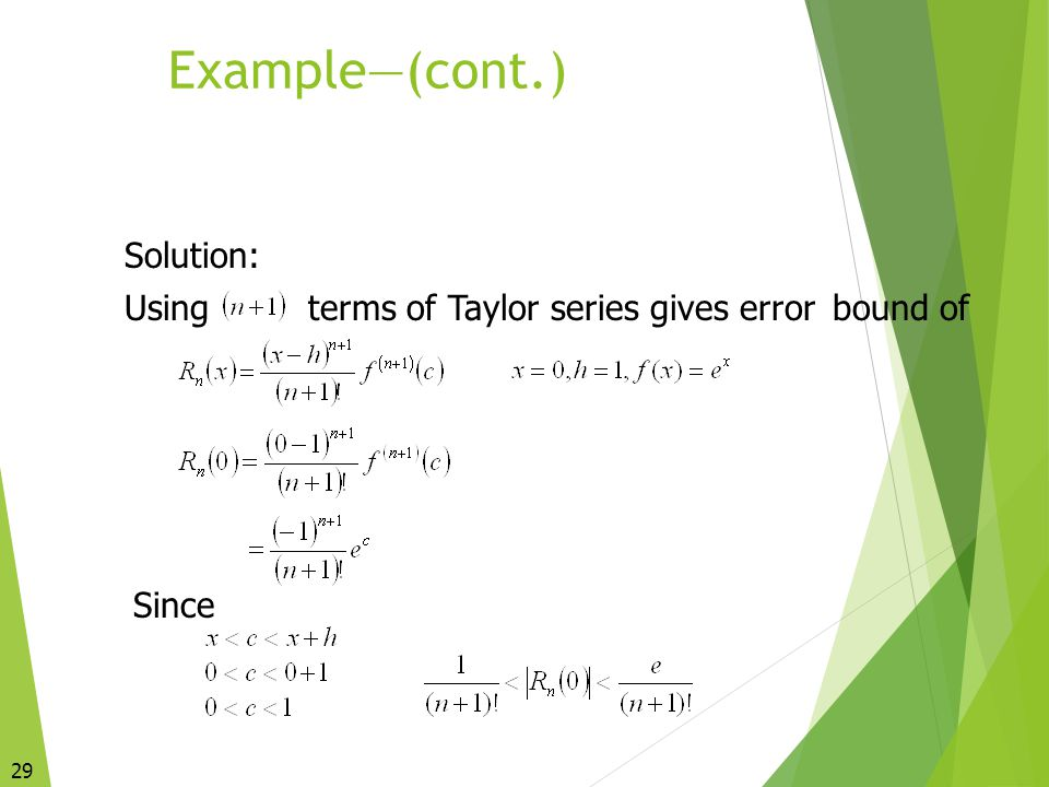 Example—(cont.) Solution: Using terms of Taylor series gives error