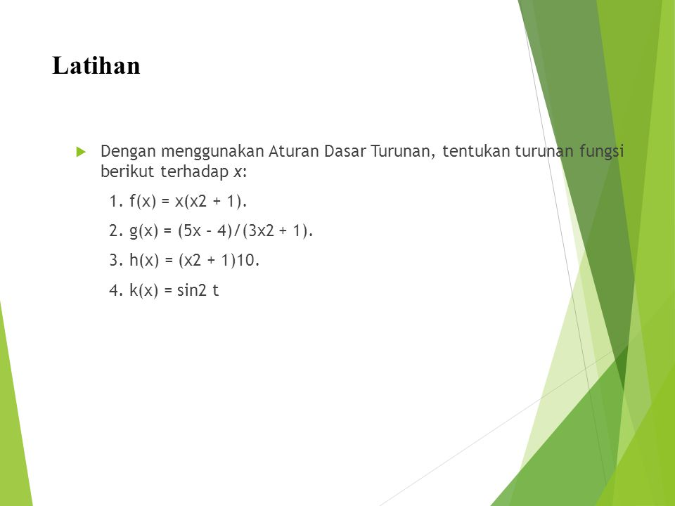 Latihan Dengan menggunakan Aturan Dasar Turunan, tentukan turunan fungsi berikut terhadap x: 1. f(x) = x(x2 + 1).