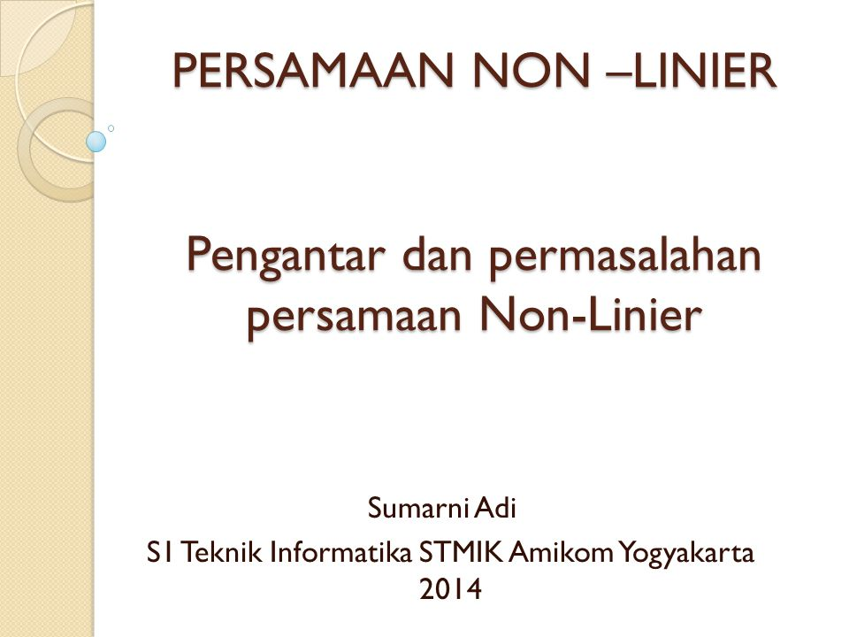 PERSAMAAN NON –LINIER Pengantar dan permasalahan persamaan Non-Linier