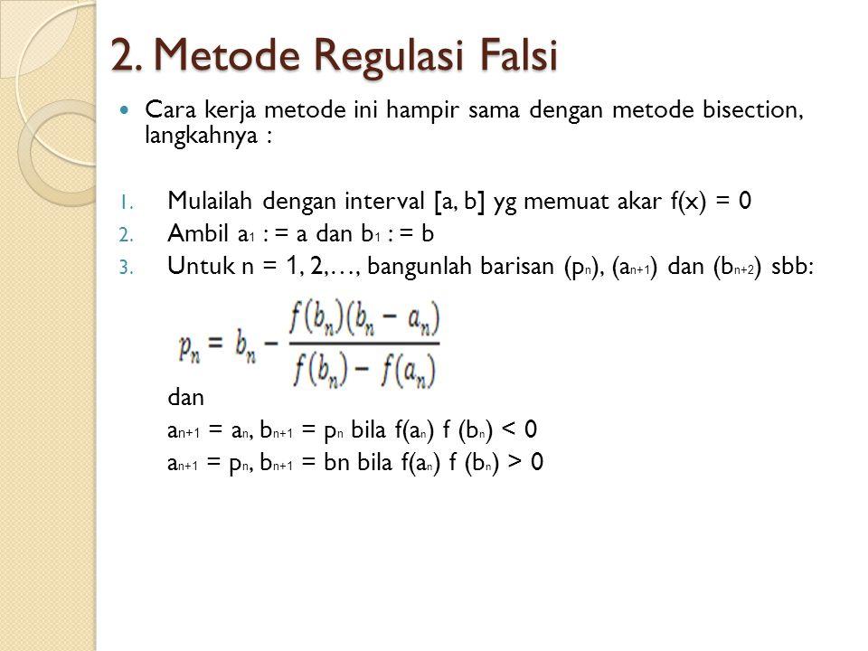 2. Metode Regulasi Falsi Cara kerja metode ini hampir sama dengan metode bisection, langkahnya :