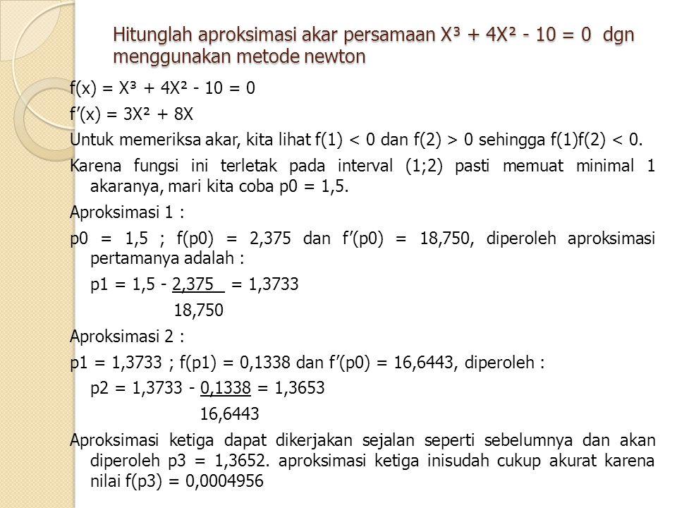 Hitunglah aproksimasi akar persamaan X³ + 4X² - 10 = 0 dgn menggunakan metode newton