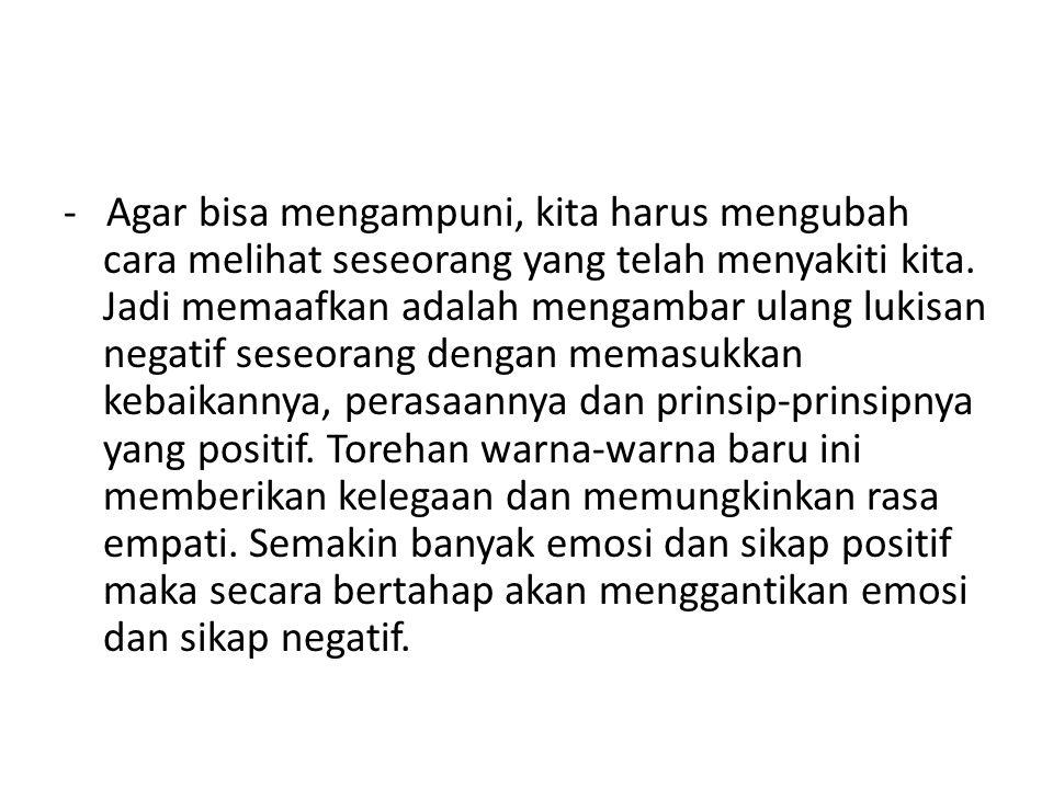 - Agar bisa mengampuni, kita harus mengubah cara melihat seseorang yang telah menyakiti kita.