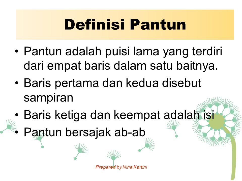 Definisi Pantun Pantun adalah puisi lama yang terdiri dari empat baris dalam satu baitnya. Baris pertama dan kedua disebut sampiran.