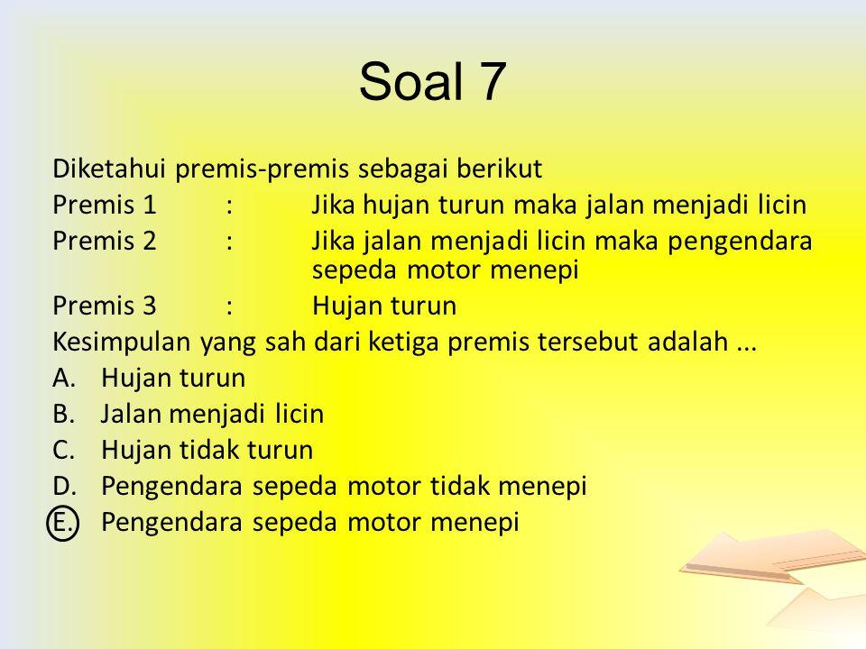 Soal 7 Diketahui premis-premis sebagai berikut