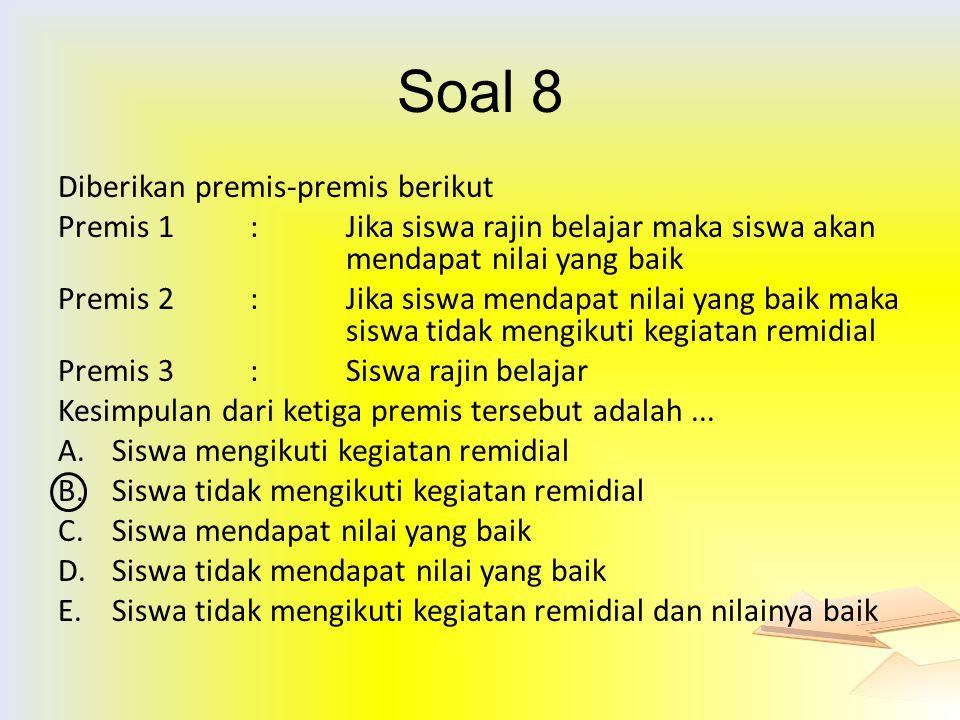 Soal 8 Diberikan premis-premis berikut