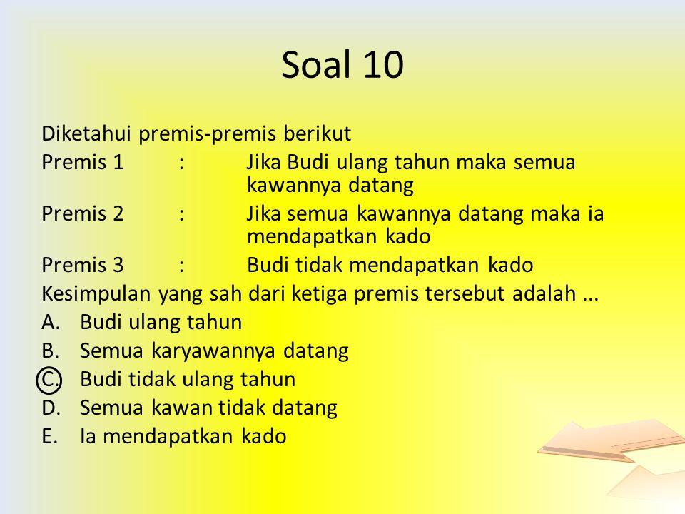 Soal 10 Diketahui premis-premis berikut