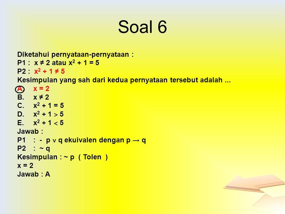 Soal 6 Diketahui pernyataan-pernyataan : P1 : x ≠ 2 atau x2 + 1 = 5