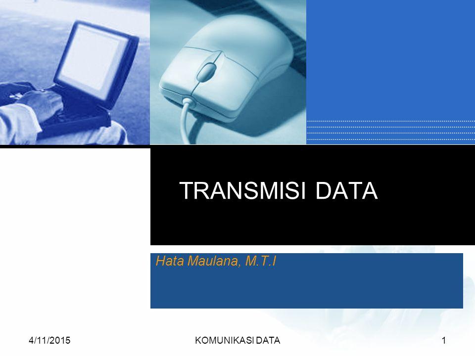 TRANSMISI DATA Hata Maulana, M.T.I 4/10/2017 KOMUNIKASI DATA