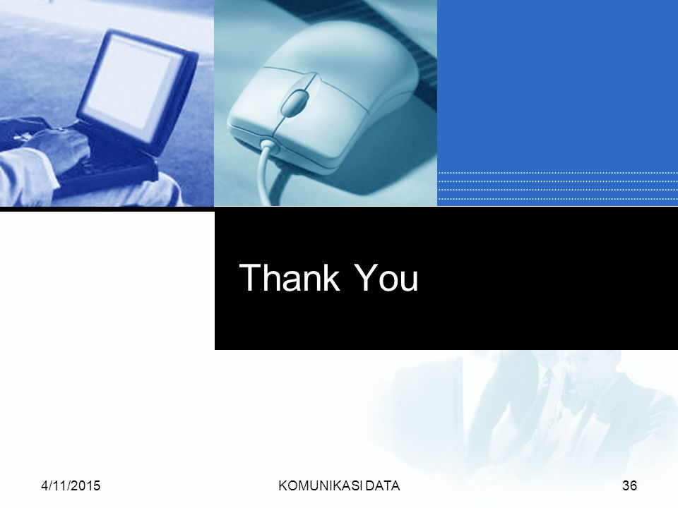 Thank You 4/10/2017 KOMUNIKASI DATA