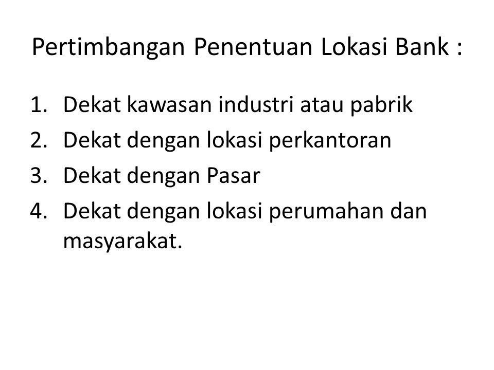 Pertimbangan Penentuan Lokasi Bank :