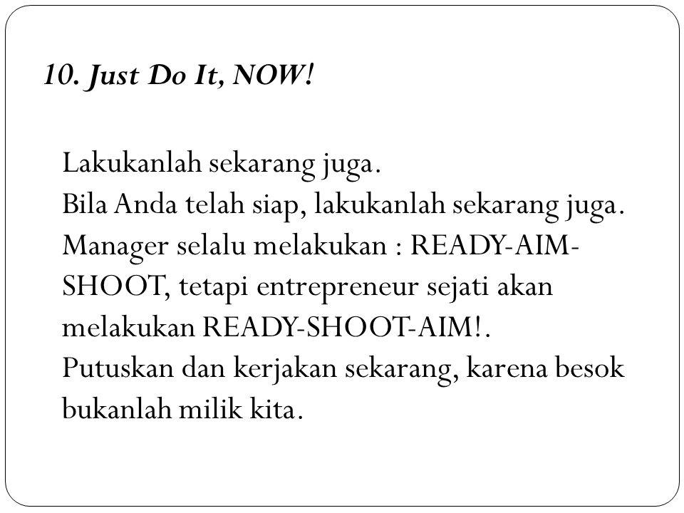 10. Just Do It, NOW. Lakukanlah sekarang juga