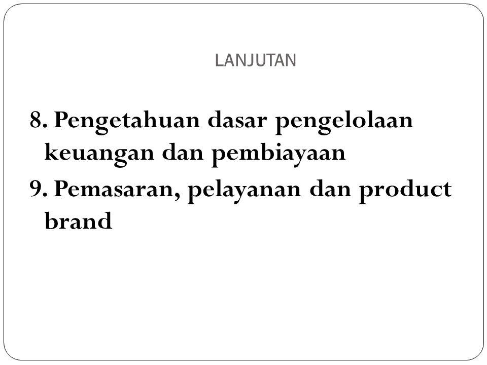 LANJUTAN 8. Pengetahuan dasar pengelolaan keuangan dan pembiayaan 9.