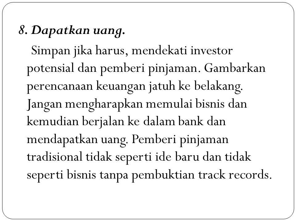 8. Dapatkan uang. Simpan jika harus, mendekati investor potensial dan pemberi pinjaman.