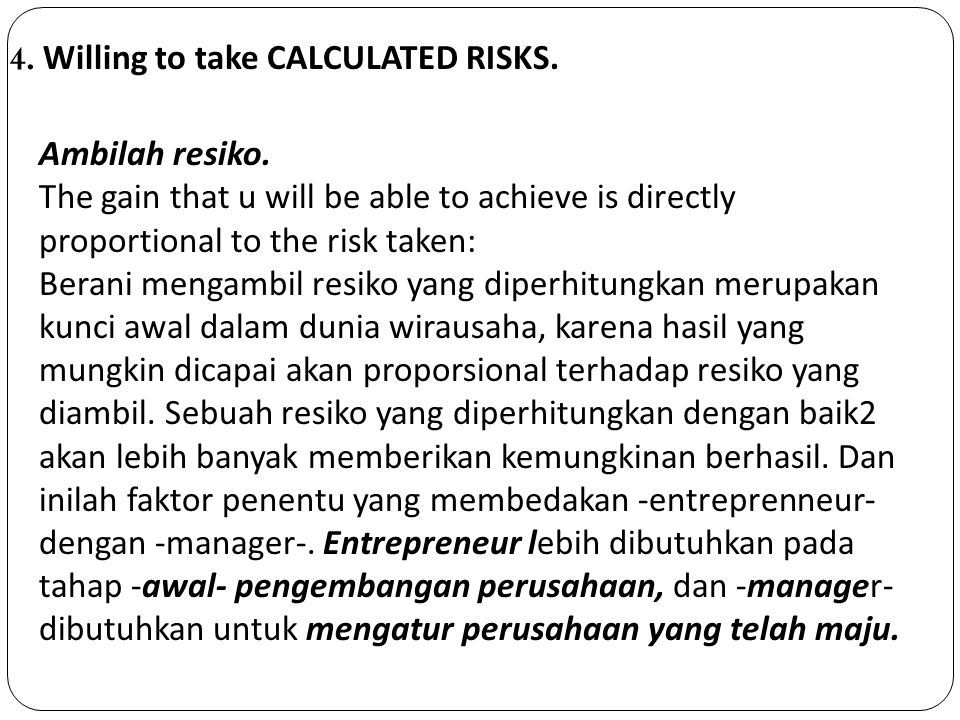 4. Willing to take CALCULATED RISKS. Ambilah resiko