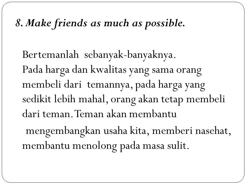 8. Make friends as much as possible. Bertemanlah sebanyak-banyaknya