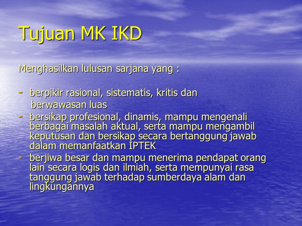 Tujuan MK IKD Menghasilkan lulusan sarjana yang :