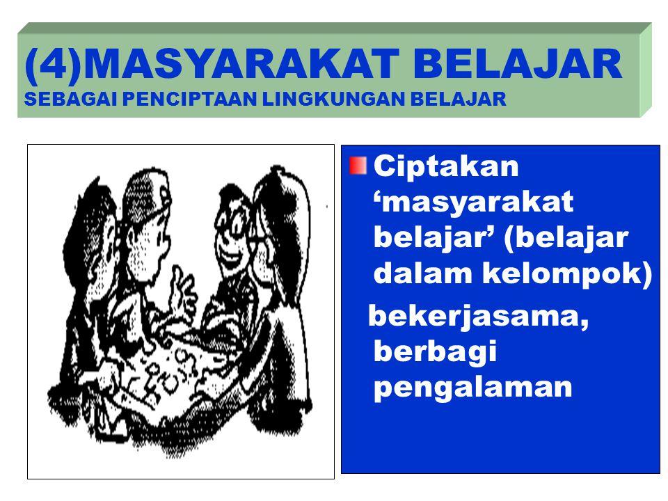 (4)MASYARAKAT BELAJAR SEBAGAI PENCIPTAAN LINGKUNGAN BELAJAR