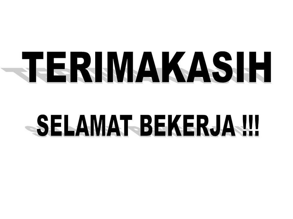 TERIMAKASIH SELAMAT BEKERJA !!!
