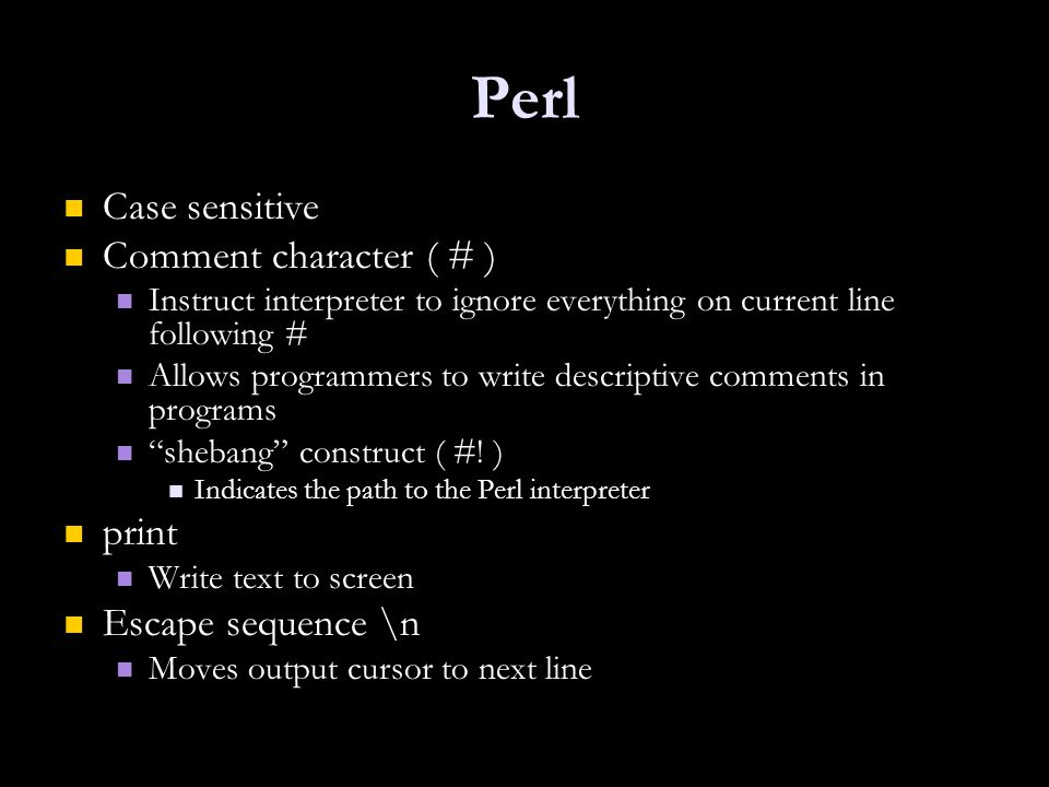 Perl Case sensitive Comment character ( # ) print Escape sequence \n