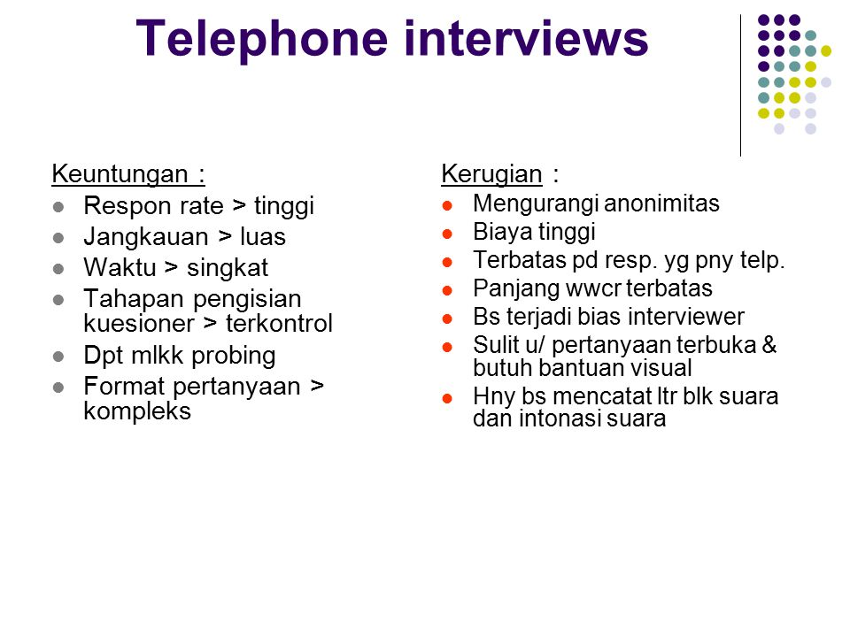 Telephone interviews Keuntungan : Respon rate > tinggi
