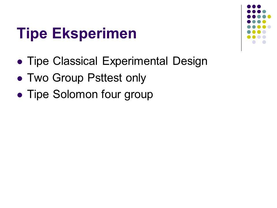 Tipe Eksperimen Tipe Classical Experimental Design