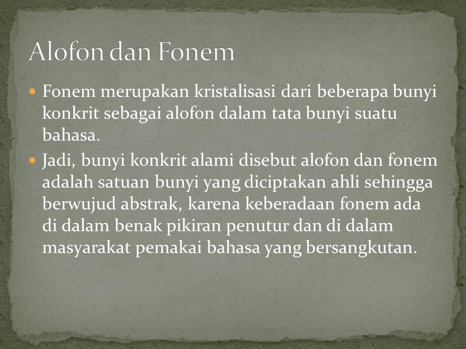Alofon dan Fonem Fonem merupakan kristalisasi dari beberapa bunyi konkrit sebagai alofon dalam tata bunyi suatu bahasa.