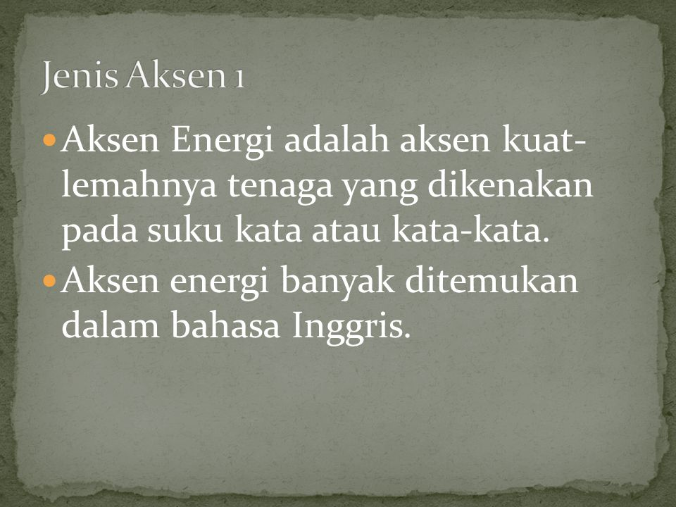 Jenis Aksen 1 Aksen Energi adalah aksen kuat- lemahnya tenaga yang dikenakan pada suku kata atau kata-kata.