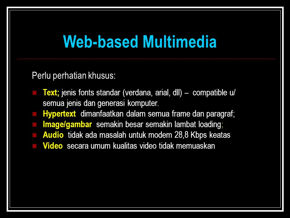 Web-based Multimedia Perlu perhatian khusus: