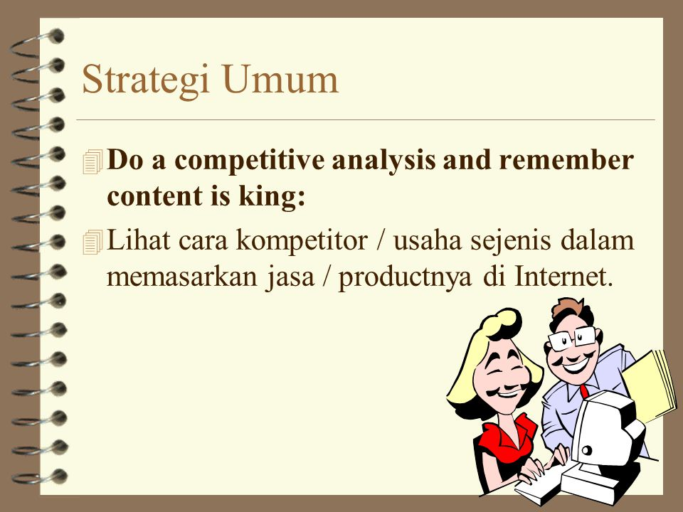 Strategi Umum Do a competitive analysis and remember content is king: