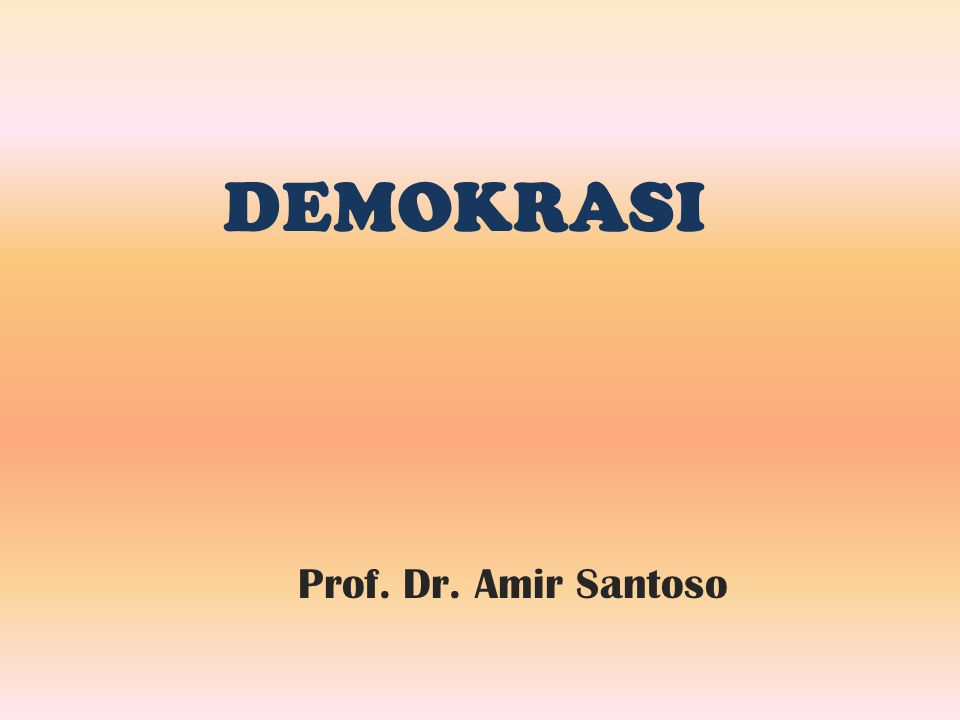 DEMOKRASI Prof. Dr. Amir Santoso