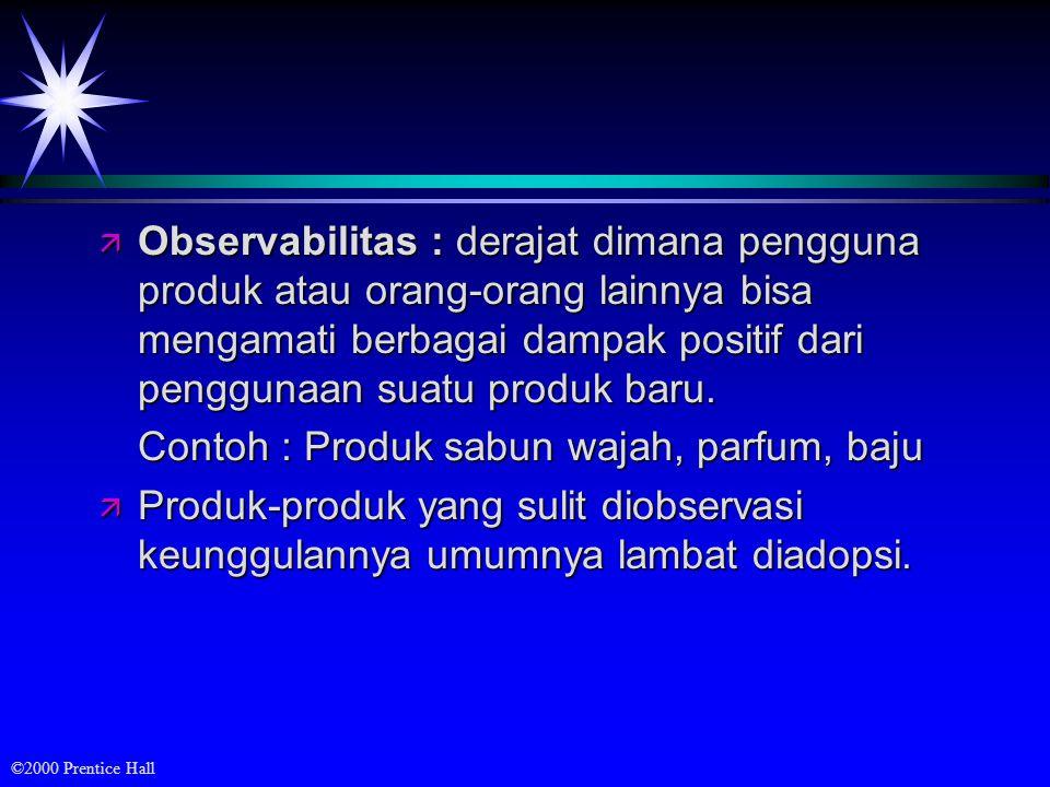 Observabilitas : derajat dimana pengguna produk atau orang-orang lainnya bisa mengamati berbagai dampak positif dari penggunaan suatu produk baru.