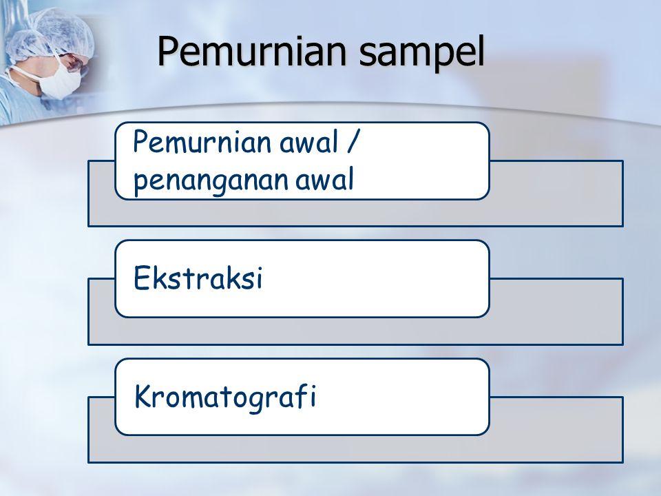 Pemurnian sampel Pemurnian awal / penanganan awal Ekstraksi