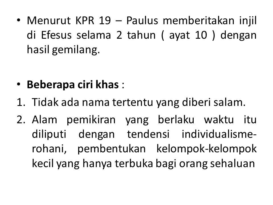 Menurut KPR 19 – Paulus memberitakan injil di Efesus selama 2 tahun ( ayat 10 ) dengan hasil gemilang.