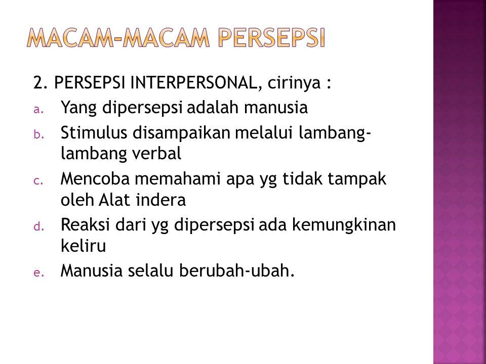 MACAM-MACAM PERSEPSI 2. PERSEPSI INTERPERSONAL, cirinya :