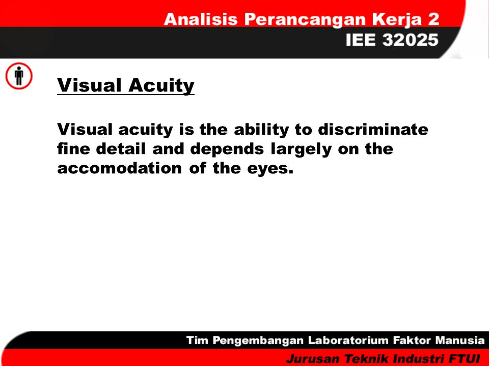 Visual Acuity Visual acuity is the ability to discriminate fine detail and depends largely on the accomodation of the eyes.