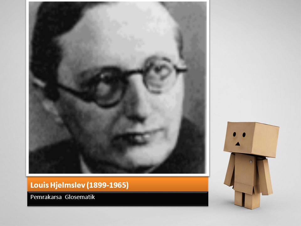 Louis Hjelmslev (1899-1965) Pemrakarsa Glosematik