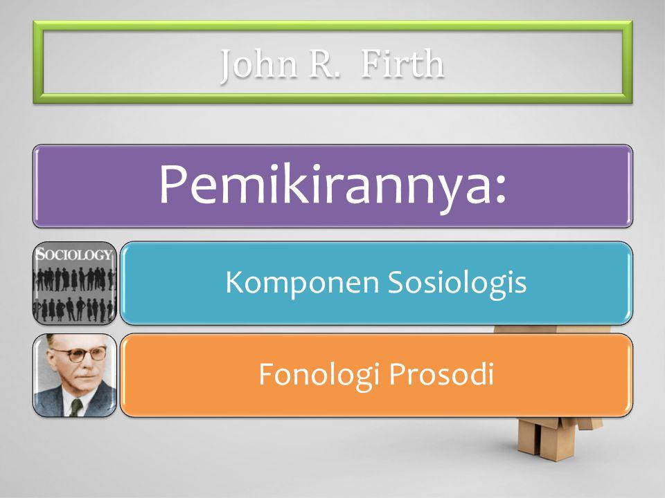 John R. Firth Pemikirannya: Komponen Sosiologis Fonologi Prosodi