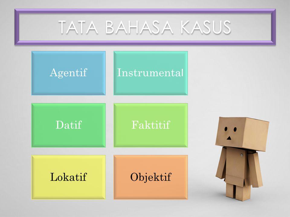 TATA BAHASA KASUS Agentif Instrumental Datif Faktitif Lokatif Objektif