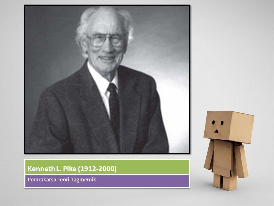Kenneth L. Pike (1912-2000) Pemrakarsa Teori Tagmemik