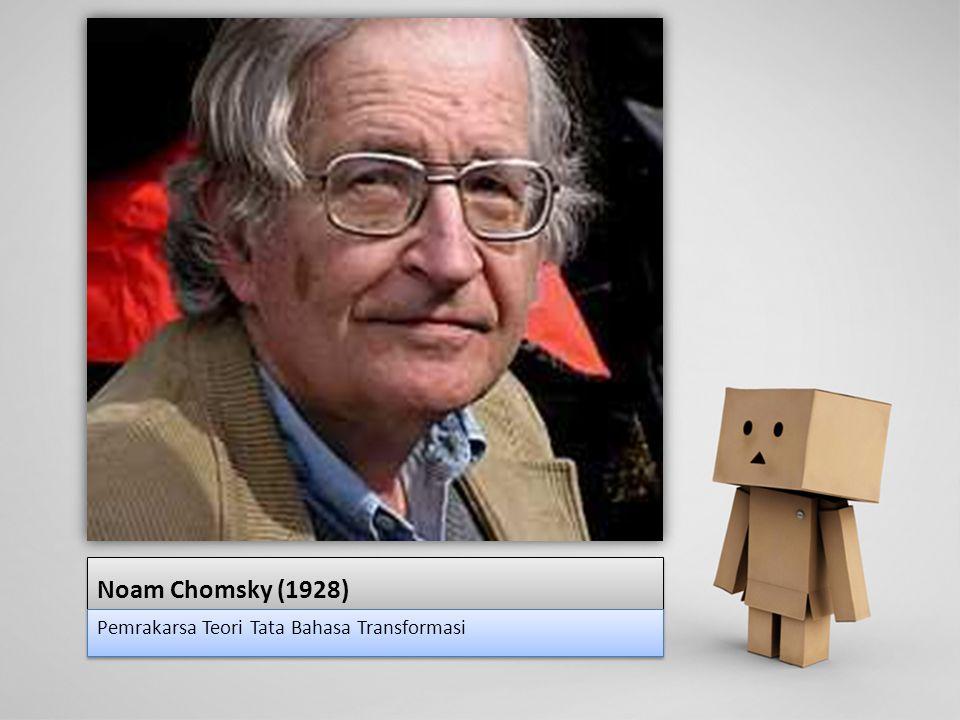 Noam Chomsky (1928) Pemrakarsa Teori Tata Bahasa Transformasi