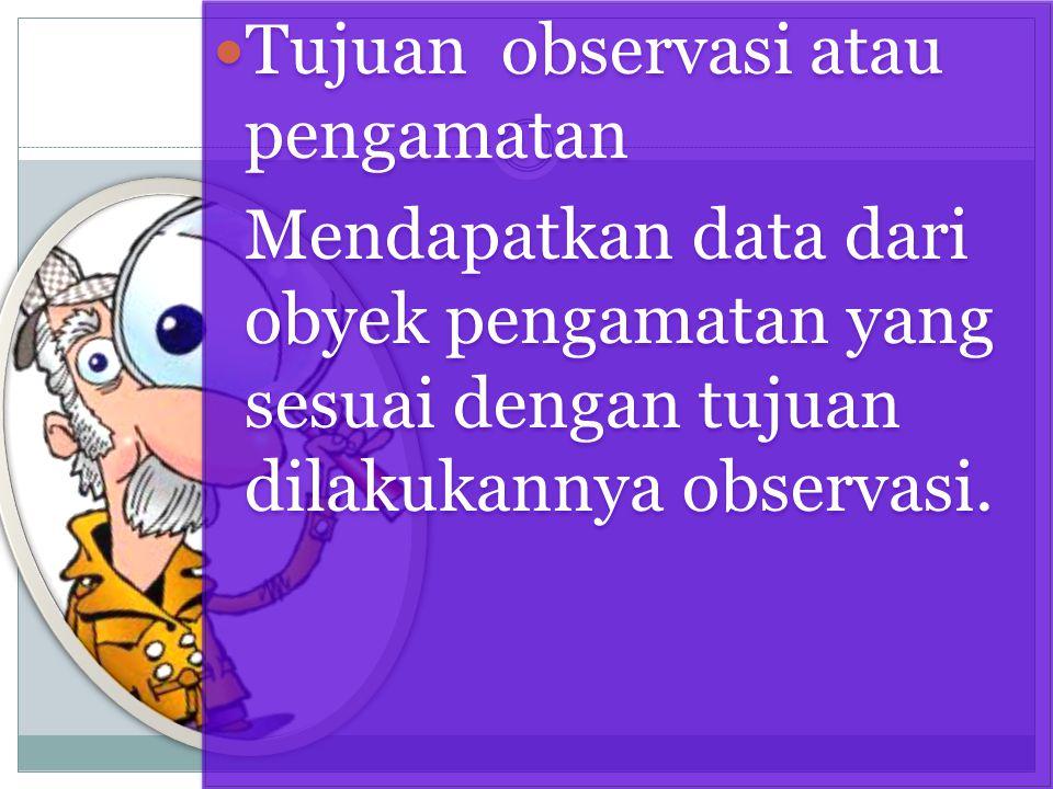 Tujuan observasi atau pengamatan