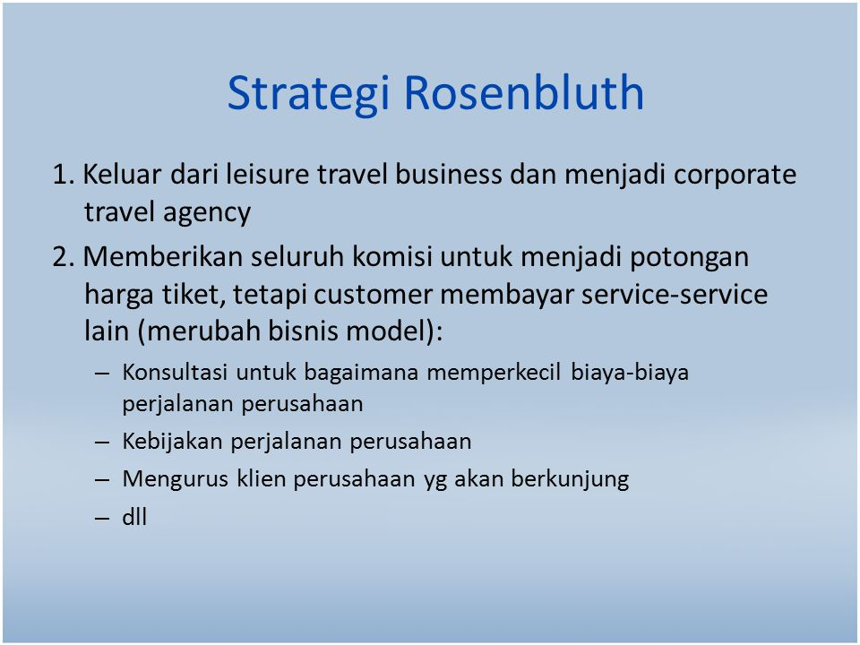 Strategi Rosenbluth 1. Keluar dari leisure travel business dan menjadi corporate travel agency.
