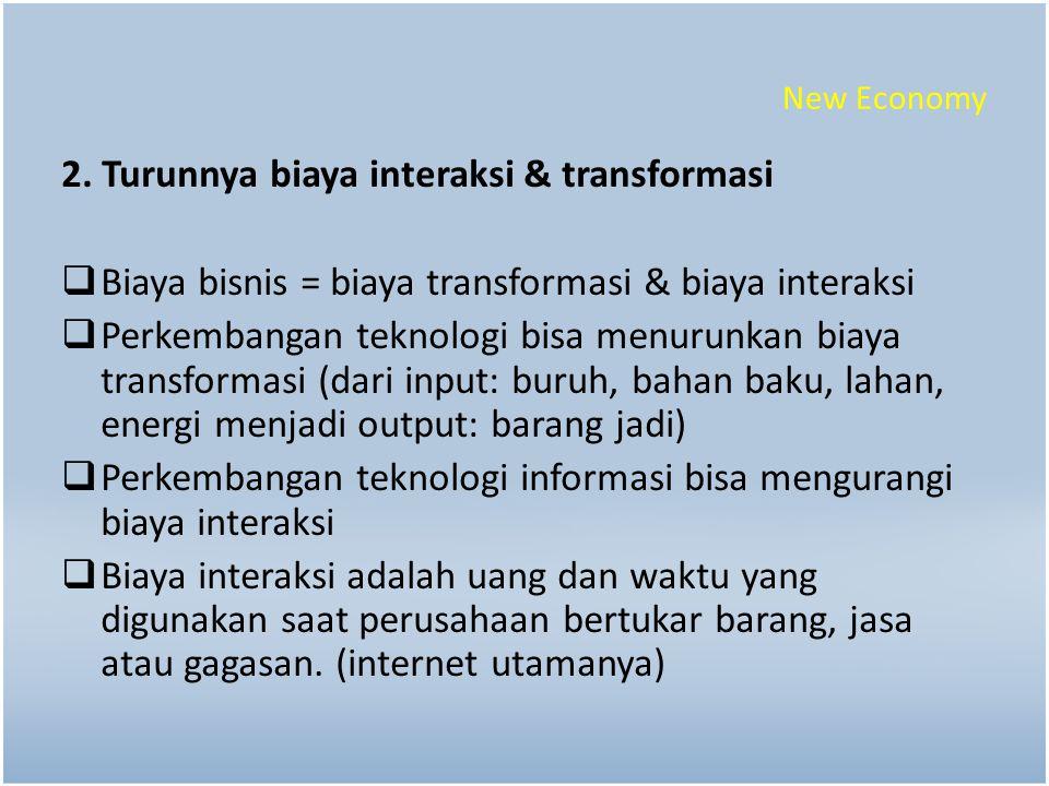 2. Turunnya biaya interaksi & transformasi
