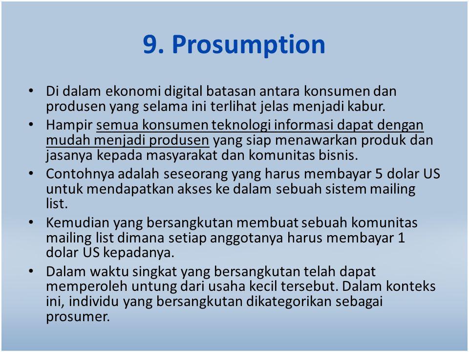 9. Prosumption Di dalam ekonomi digital batasan antara konsumen dan produsen yang selama ini terlihat jelas menjadi kabur.