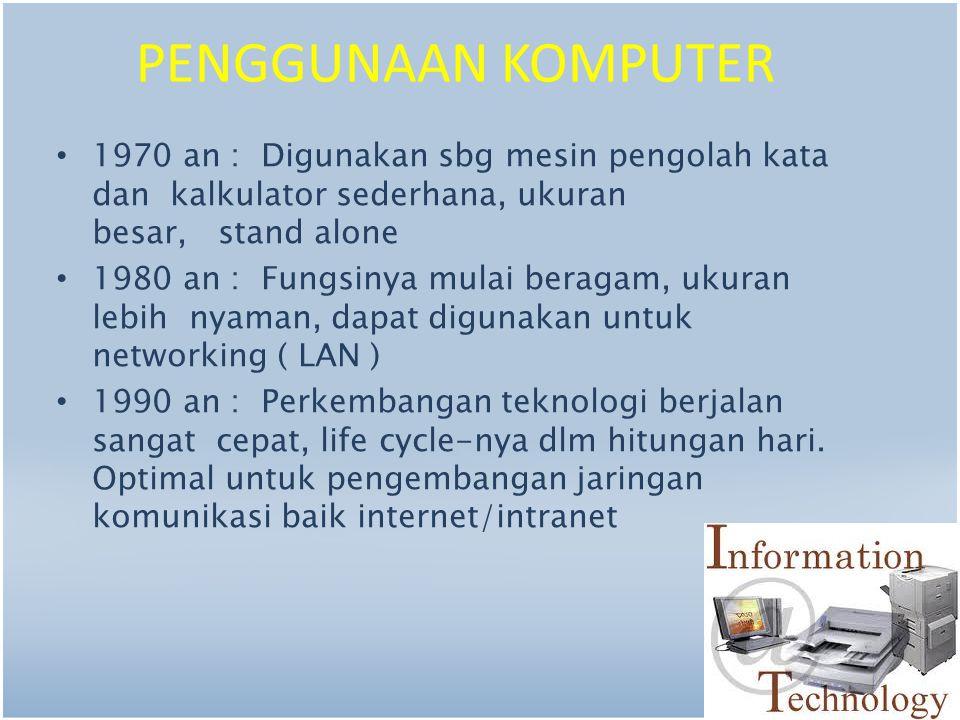 PENGGUNAAN KOMPUTER 1970 an : Digunakan sbg mesin pengolah kata dan kalkulator sederhana, ukuran besar, stand alone.