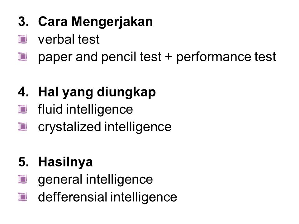 Cara Mengerjakan verbal test. paper and pencil test + performance test. Hal yang diungkap. fluid intelligence.