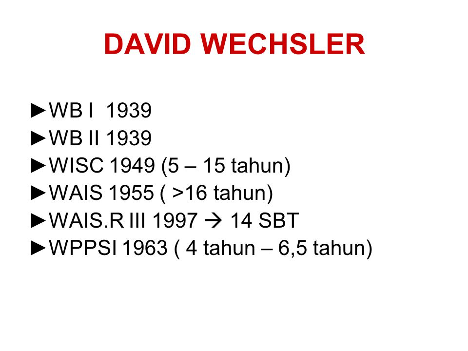 DAVID WECHSLER WB I 1939 WB II 1939 WISC 1949 (5 – 15 tahun)